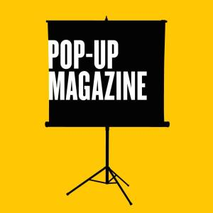So much to see at Pop-Up Magazine
